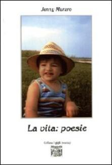 La vita: poesie - Jenny Muraro - copertina