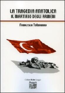 La tragedia anatolica. Il martirio degli armeni - Francesco Tataranno - copertina