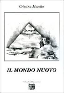 Libro Il mondo nuovo Cristina Morello