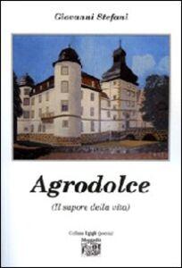 Libro Agrodolce (Il sapore della vita) Giovanni Stefani