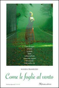 Foto Cover di Come le foglie al vento, Libro di Wanda Tramezzo, edito da Neftasia