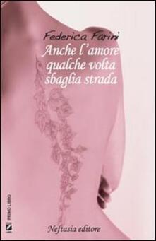 Anche l'amore qualche volta sbaglia strada - Federica Farini - copertina