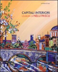 Capitali interiori. L'Europa di Nelu Pascu. Catalogo della mostra (Roma, 11 luglio-2 agosto 2008)