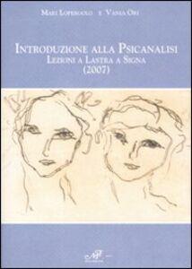 Libro Introduzione alla psicanalisi. Lezioni a Lastra a Signa (2007) Mari Lopergolo , Vania Ori