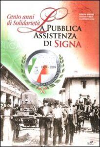 Libro Cento anni di solidarietà. La pubblica assistenza di Signa Boreno Borsari , Matteo Carrai , Giampiero Fossi