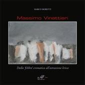 Massimo Vinattieri. Dalla «febbre» cromatica all'astrazione lirica