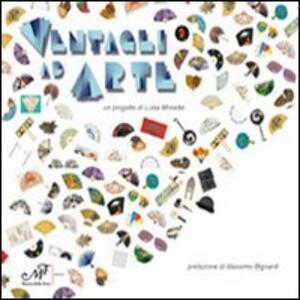 Ventagli ad arte. Catalogo della mostra (Firenze, 20 aprile-30 settembre 2012)
