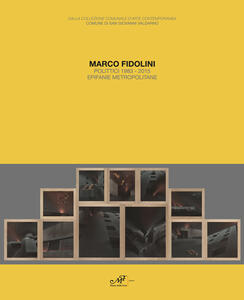 Marco Fidolini polittici 1983-2015. Epifanie metropolitane