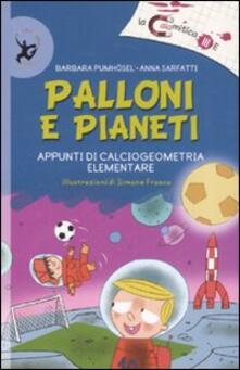 Palloni e pianeti. Appunti di calciogeometria elementare - Barbara Pumhösel,Anna Sarfatti - copertina