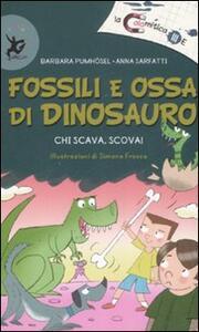 Fossili e ossa di dinosauro. Chi scava, scova!