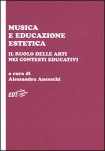 Libro Musica e educazione estetica. Il ruolo delle arti nei contesti educativi. Atti del convegno (Pisa, 17-18 ottobre 2008)