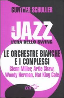 Criticalwinenotav.it Il jazz. L'era dello swing. Le orchestre bianche e i complessi. Glenn Miller, Artie Shaw, Woody Herman, Nat King Cole Image