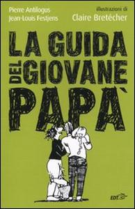 Libro La guida del giovane papà Pierre Antilogus , Jean-Louis Festjens