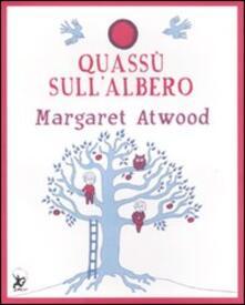 Quassù sull'albero. Ediz. illustrata - Margaret Atwood - copertina