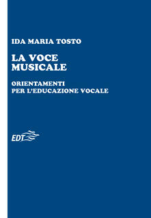 La voce musicale. Orientamenti per l'educazione vocale - Ida Maria Tosto - ebook