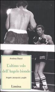 L' ultimo volo dell'Angelo biondo. Angelo Jacopucci, pugile.