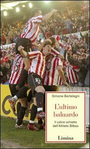 L' ultimo baluardo. Il calcio schietto dell'Athletic Bilbao