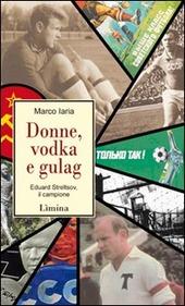 Donne, vodka e gulag. Eduard Streltsov, il campione