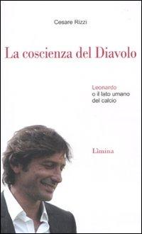 La coscienza del diavolo. Leonardo o il lato umano del calcio di Cesare Rizzi
