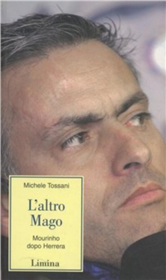 L' altro mago. Mourinho dopo Herrera - Michele Tossani - copertina