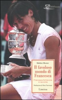Il Il favoloso mondo di Francesca. Francesca Schiavone si racconta - Musso Matteo - wuz.it