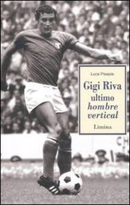 Libro Gigi Riva. Ultimo hombre vertical Luca Pisapia