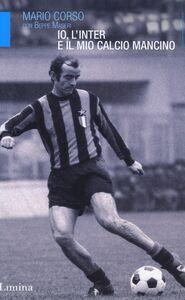 Libro Io, l'Inter e il mio calcio mancino Mario Corso , Beppe Maseri