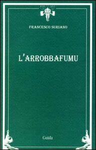 Foto Cover di L' arrobbafumu, Libro di Francesco Suriano, edito da Guida