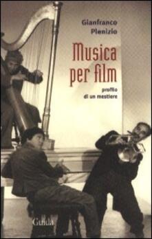 Musica per film. Profilo di un mestiere - Gianfranco Plenizio - copertina