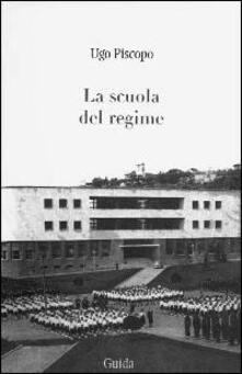 La scuola del regime - Ugo Piscopo - copertina