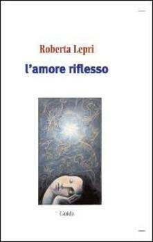 L' amore riflesso - Roberta Lepri - copertina