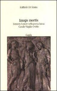 Imago mortis. Sentieri d'amore nella poesia latina. Catullo, Virgilio, Ovidio
