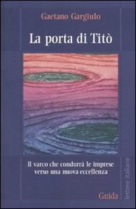 Libro La porta di Titò. Il varco che condurrà le imprese verso una nuova eccellenza Gaetano Gargiulo