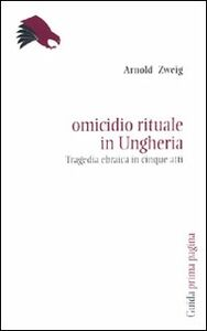 Omicidio rituale in Ungheria. Tragedia ebraica in cinque atti