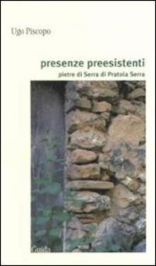 Presenze preesistenti. Pietre di Serra di Pratola Serra - Ugo Piscopo - copertina