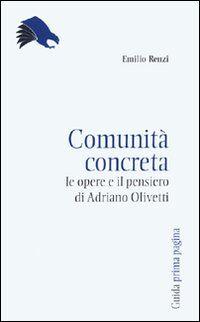 Comunità concreta. Le opere e il pensiero di Adriano Olivetti