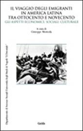 Il viaggio degli emigranti in America Latina tra Ottocento e Novecento. Gli aspetti economici, sociali, culturali