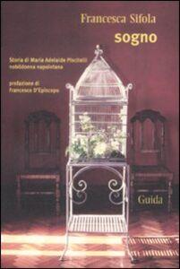 Sogno. Storia di Maria Adelaide Piscitelli nobildonna napoletana