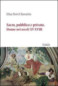 Sacro, pubblico e privato. Donne nei secoli XV-XVIII