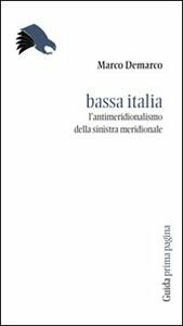 Bassa Italia. L'antimeridionalismo della sinistra meridionale