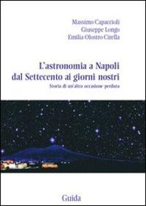 L' astronomia a Napoli dal Settecento ai giorni nostri. Storia di un'altra occasione perduta
