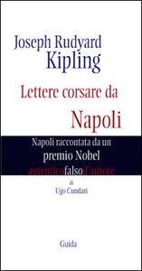 Joseph Rudyard Kipling. Lettere corsare da Napoli. Napoli raccontata da un premio Nobel