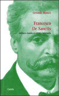 Francesco De Sanctis. Cultura classica e critica letteraria