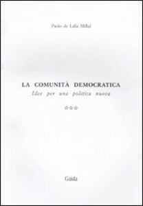 La comunità democratica. Idee per una politica nuova. Vol. 3: La resistenza all'altra vicenda.