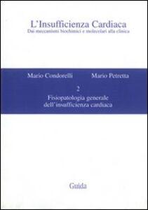 L' insufficienza cardiaca. Dai meccanismi biochimici e molecolari alla clinica. Vol. 2: Fisiopatologia generale dell'insufficienza cardiaca.