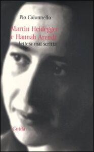 Libro Martin Heidegger e Hannah Arendt. Lettera mai scritta Pio Colonnello