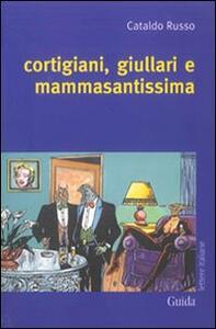 Cortigiani, giullari e mammasantissima