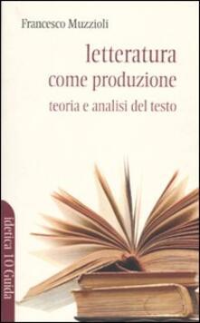 Letteratura come produzione. Teoria e analisi del testo - Francesco Muzzioli - copertina