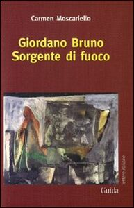 Giordano Bruno. Sorgente di fuoco