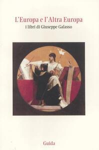 L' Europa e l'altra Europa. I libri di Giuseppe Galasso
